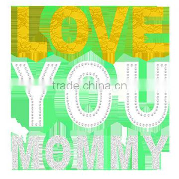 Love you mommy hotfix rhinestone designs for birthday gift oem service