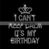 I can't keep calm it's my birthday rhinestone hot fix transfer for shirt