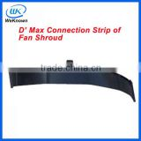 Pickup parts-- D-MAX connection strip of fan shroud for isuzu
